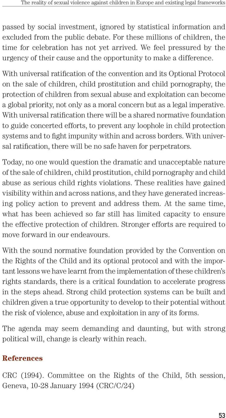 With universal ratification of the convention and its Optional Protocol on the sale of children, child prostitution and child pornography, the protection of children from sexual abuse and