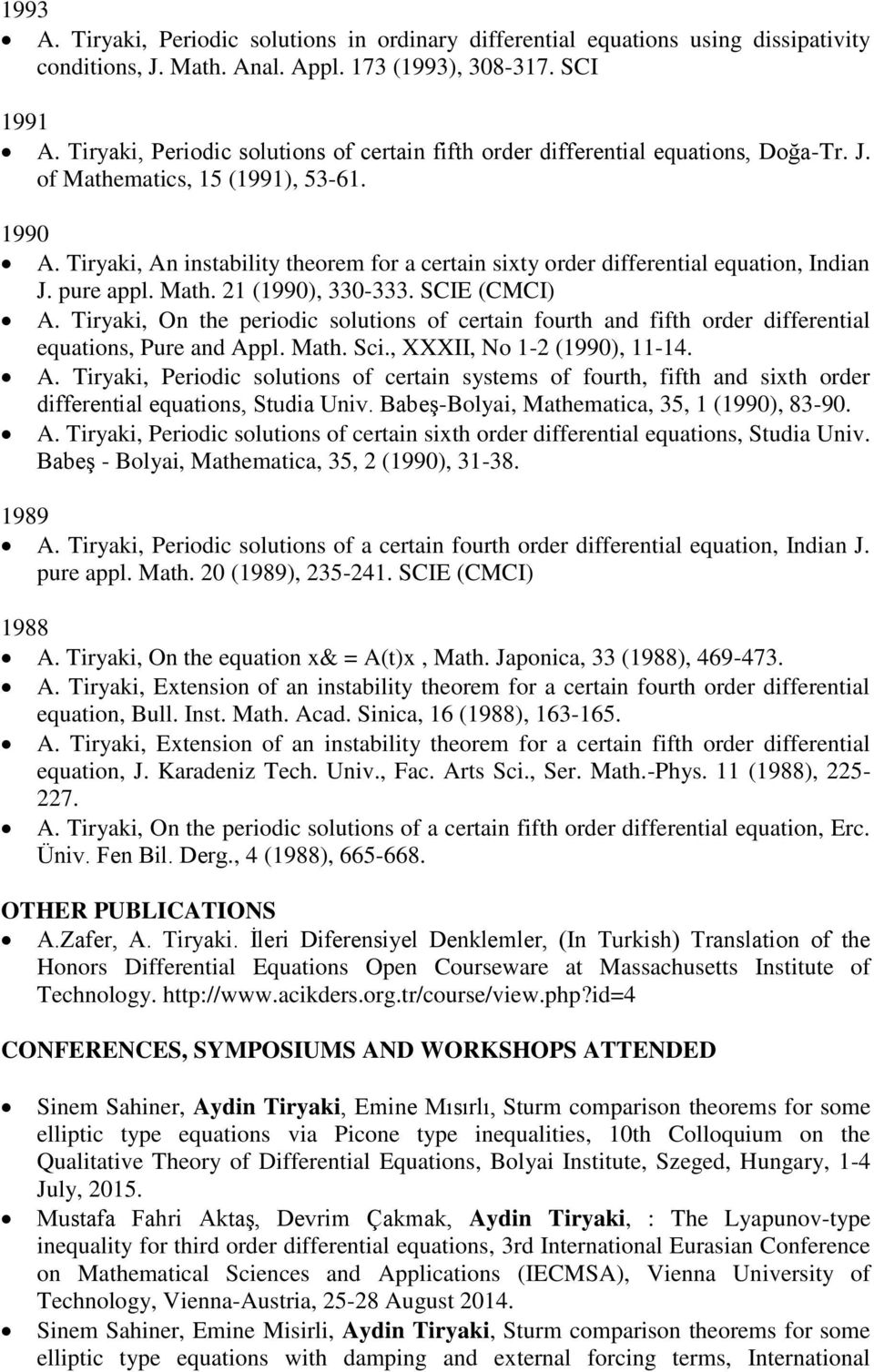 Tiryaki, An instability theorem for a certain sixty order differential equation, Indian J. pure appl. Math. 21 (1990), 330-333. SCIE (CMCI) A.
