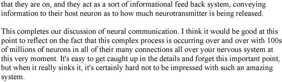 I think it would be good at this point to reflect on the fact that this complex process is occurring over and over with 100s of millions of neurons in all