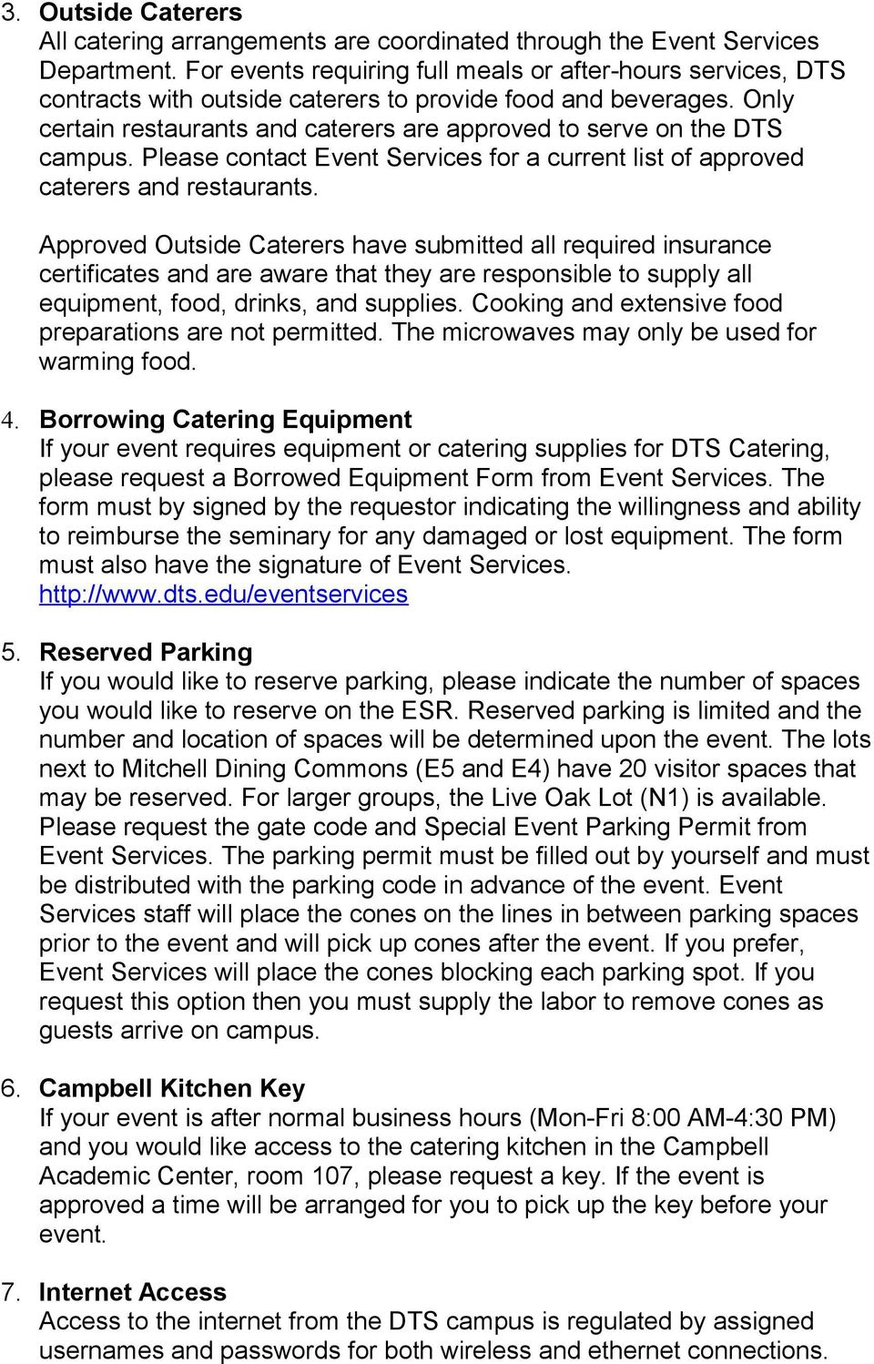 Only certain restaurants and caterers are approved to serve on the DTS campus. Please contact Event Services for a current list of approved caterers and restaurants.