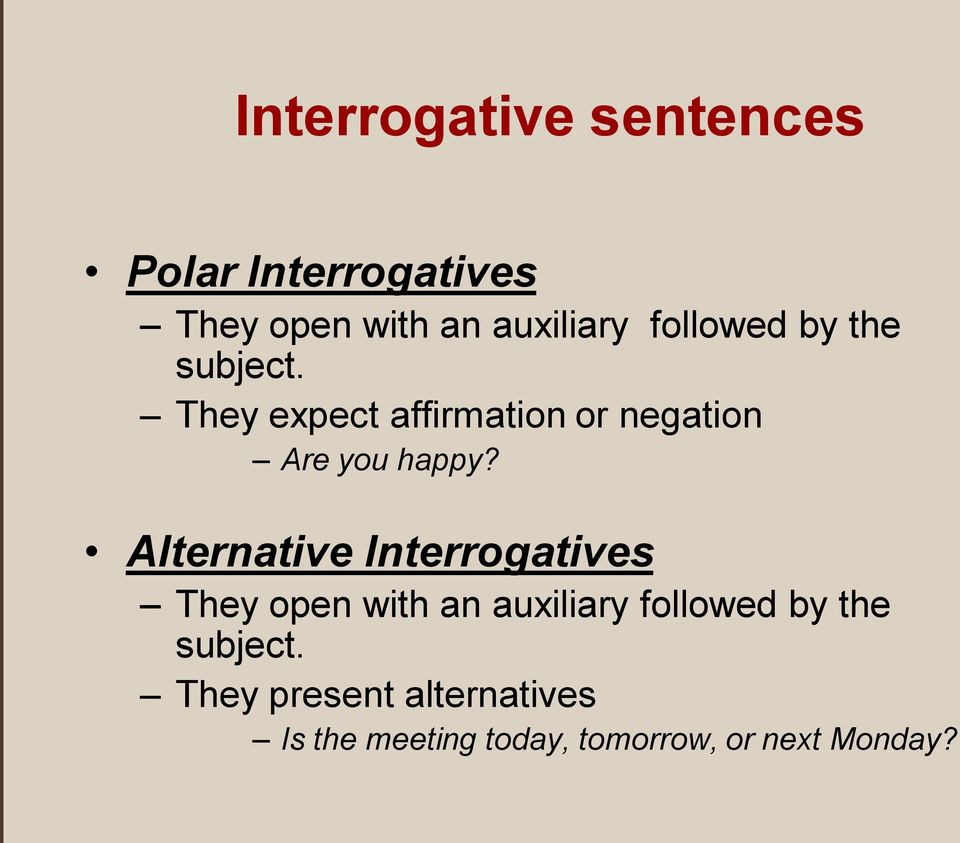 Alternative Interrogatives They open with an auxiliary followed by the