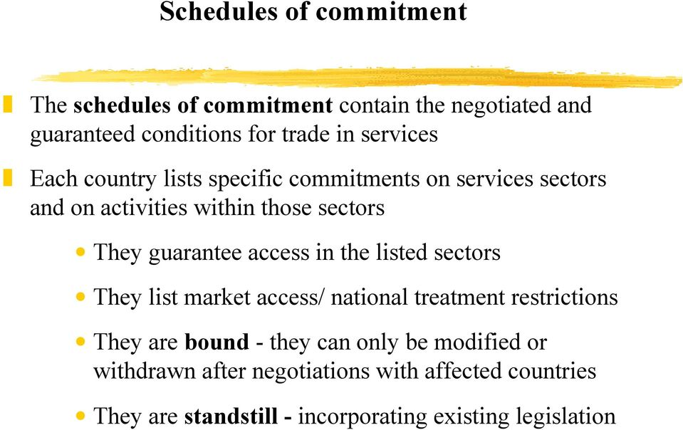 guarantee access in the listed sectors They list market access/ national treatment restrictions They are bound - they