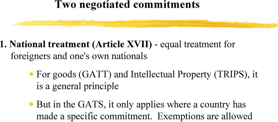 one's own nationals For goods (GATT) and Intellectual Property (TRIPS), it