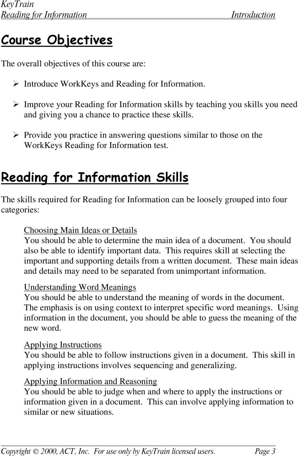 Skills The skills required for can be loosely grouped into four categories: Choosing Main Ideas or Details You should be able to determine the main idea of a document.