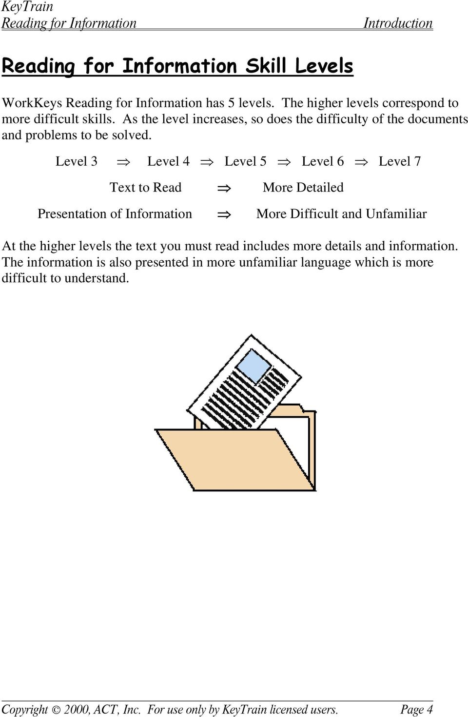 Level 3 Level 4 Level 5 Level 6 Level 7 Text to Read More Detailed Presentation of Information More Difficult and Unfamiliar At the higher