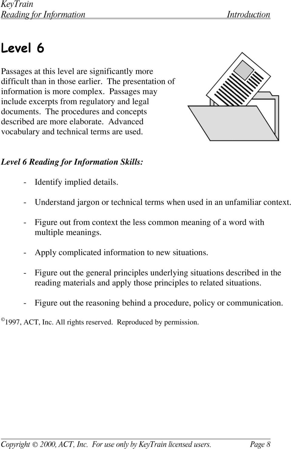 Level 6 Skills: - Identify implied details. - Understand jargon or technical terms when used in an unfamiliar context.