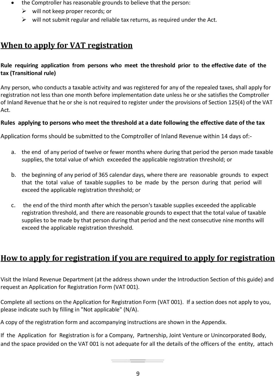 activity and was registered for any of the repealed taxes, shall apply for registration not less than one month before implementation date unless he or she satisfies the Comptroller of Inland Revenue