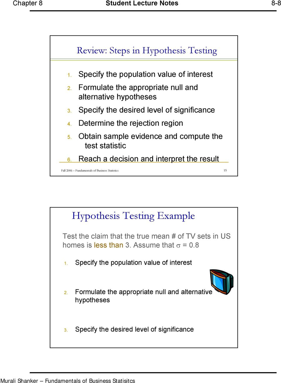 Obtain sample evidence and compute the test statistic 6.