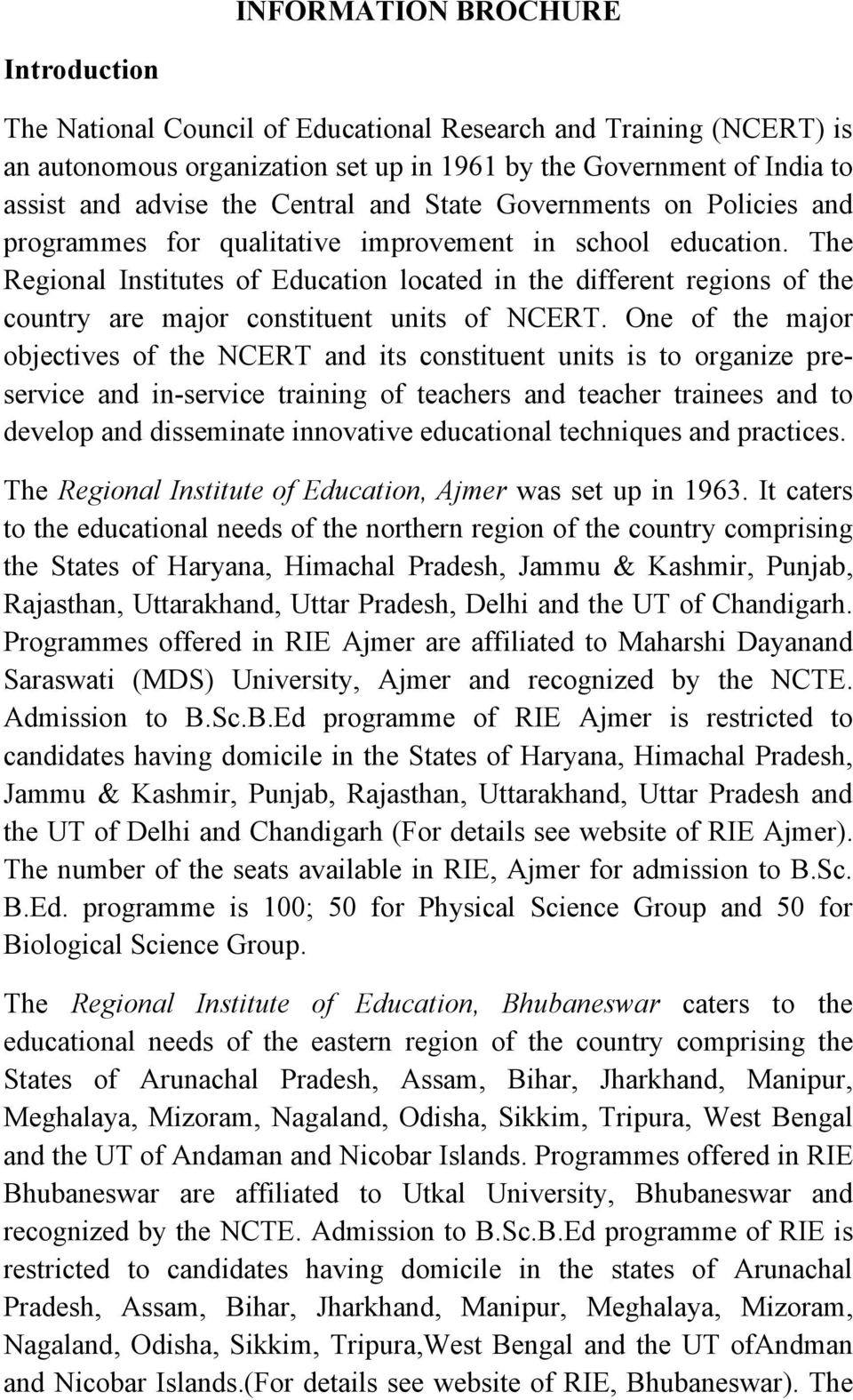 The Regional Institutes of Education located in the different regions of the country are major constituent units of NCERT.