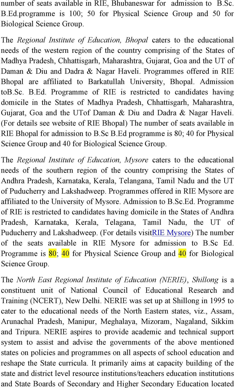 and the UT of Daman & Diu and Dadra & Nagar Haveli. Programmes offered in RIE Bhopal are affiliated to Barkatullah University, Bhopal. Admission tob.sc. B.Ed.