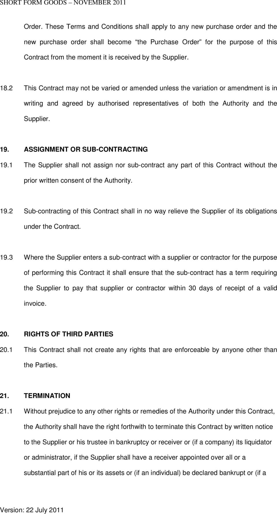 Supplier. 18.2 This Contract may not be varied or amended unless the variation or amendment is in writing and agreed by authorised representatives of both the Authority and the Supplier. 19.