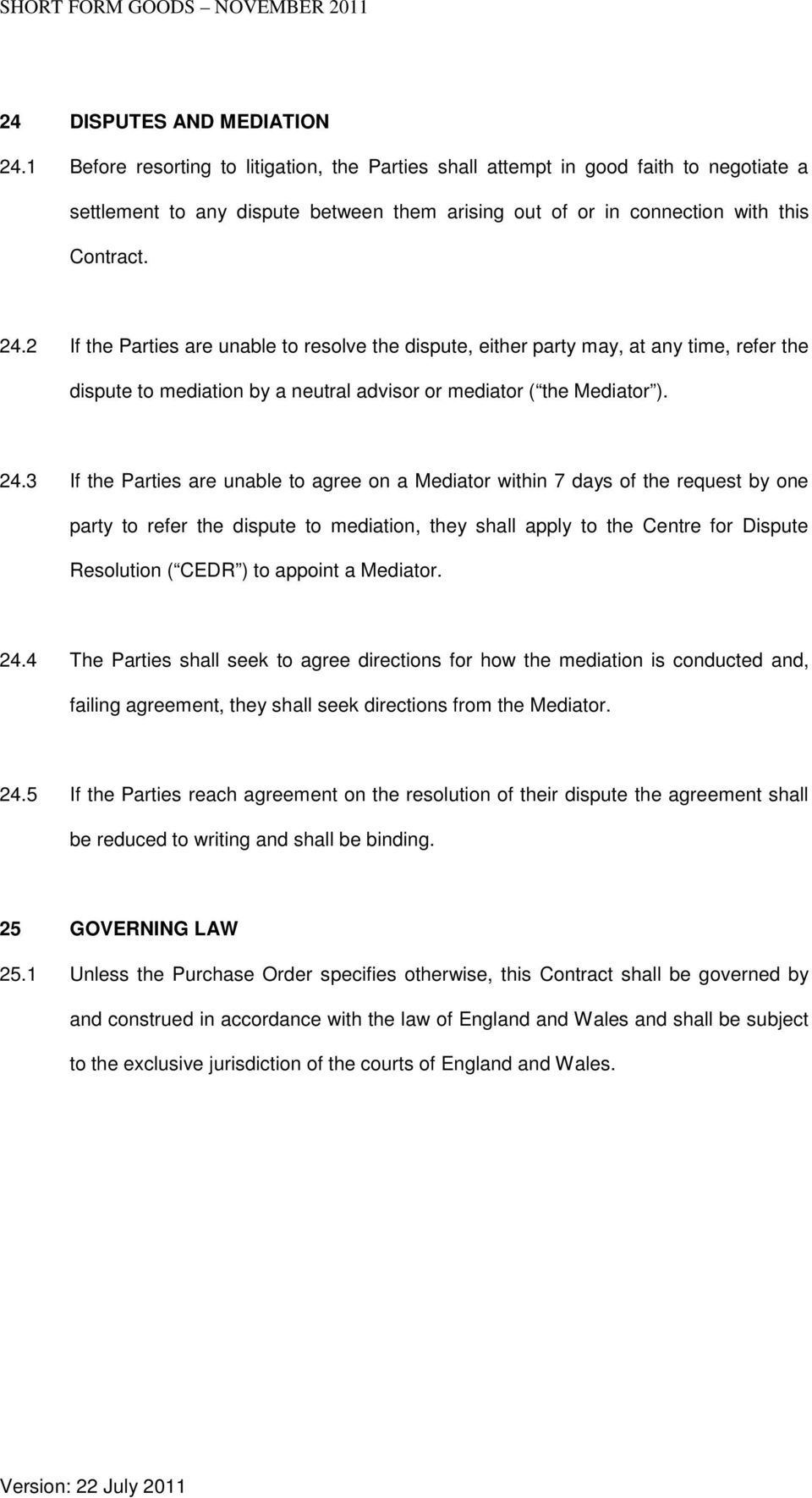 2 If the Parties are unable to resolve the dispute, either party may, at any time, refer the dispute to mediation by a neutral advisor or mediator ( the Mediator ). 24.