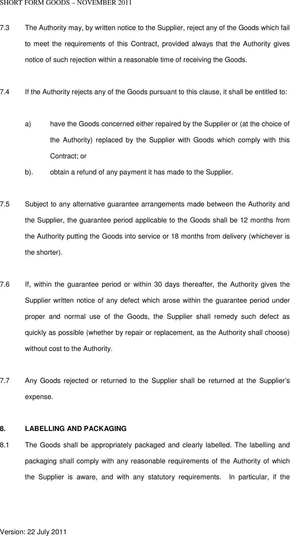 4 If the Authority rejects any of the Goods pursuant to this clause, it shall be entitled to: a) have the Goods concerned either repaired by the Supplier or (at the choice of the Authority) replaced