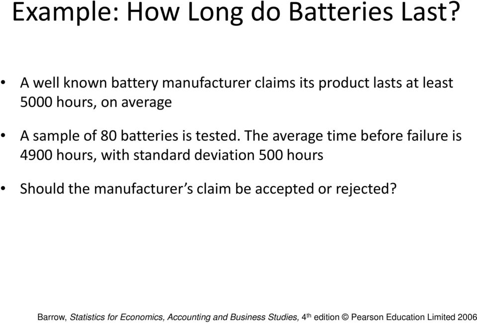 hours, on average A sample of 80 batteries is tested.