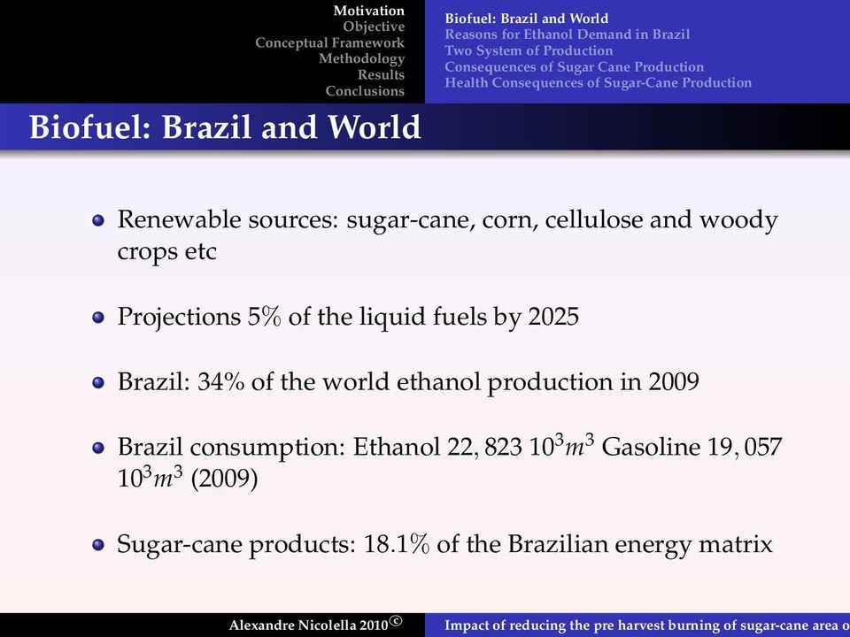cellulose and woody crops etc Projections 5% of the liquid fuels by 2025 Brazil: 34% of the world ethanol production in