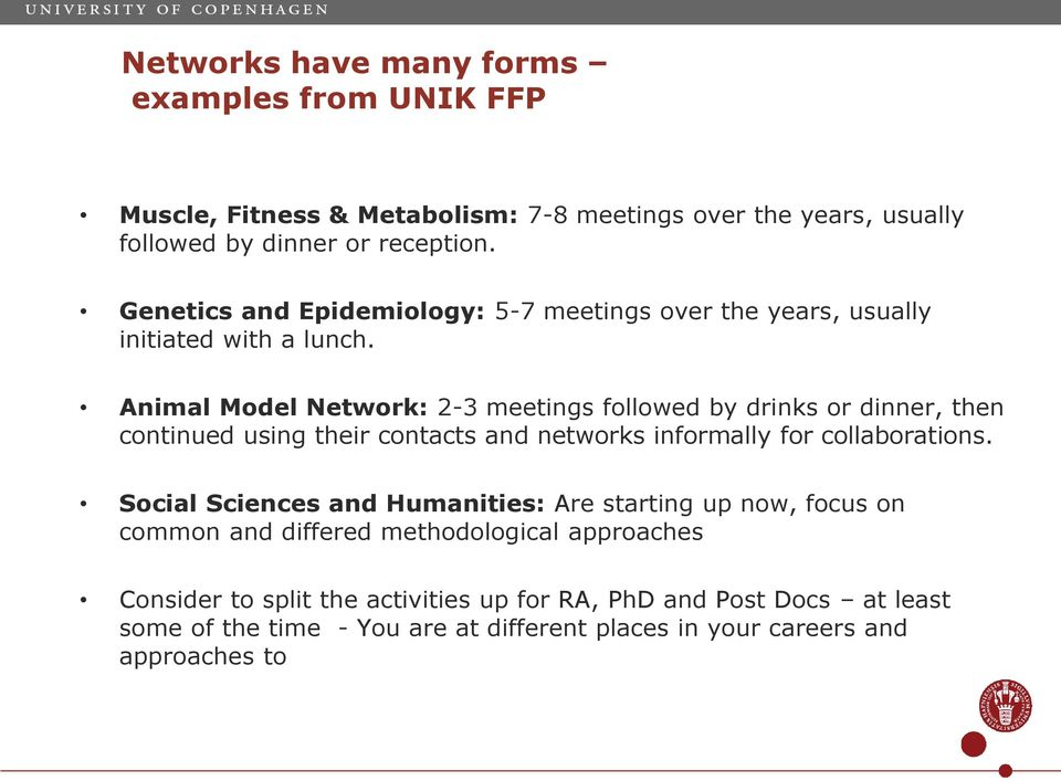 Animal Model Network: 2-3 meetings followed by drinks or dinner, then continued using their contacts and networks informally for collaborations.
