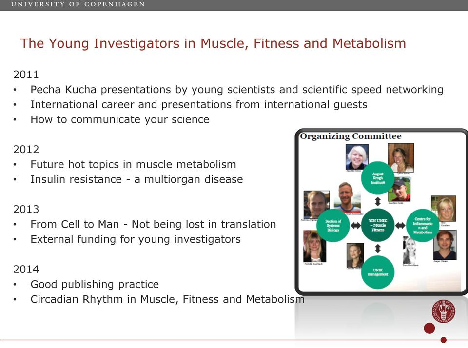 Future hot topics in muscle metabolism Insulin resistance - a multiorgan disease 2013 From Cell to Man - Not being lost in