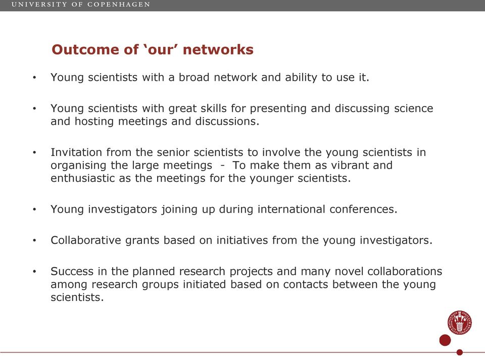 Invitation from the senior scientists to involve the young scientists in organising the large meetings - To make them as vibrant and enthusiastic as the meetings for