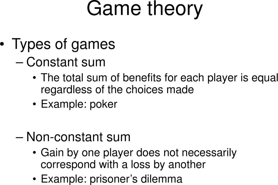 made Example: poker Non-constant sum Gain by one player does