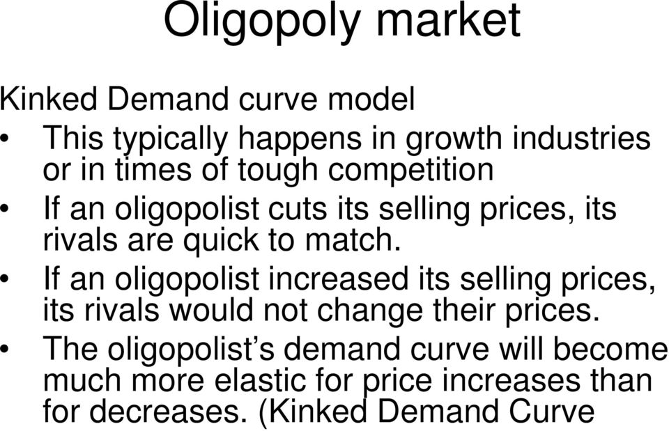If an oligopolist increased its selling prices, its rivals would not change their prices.