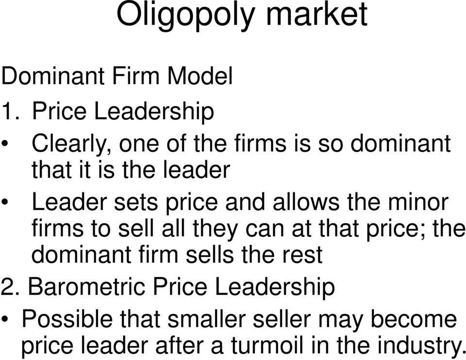 sets price and allows the minor firms to sell all they can at that price; the dominant