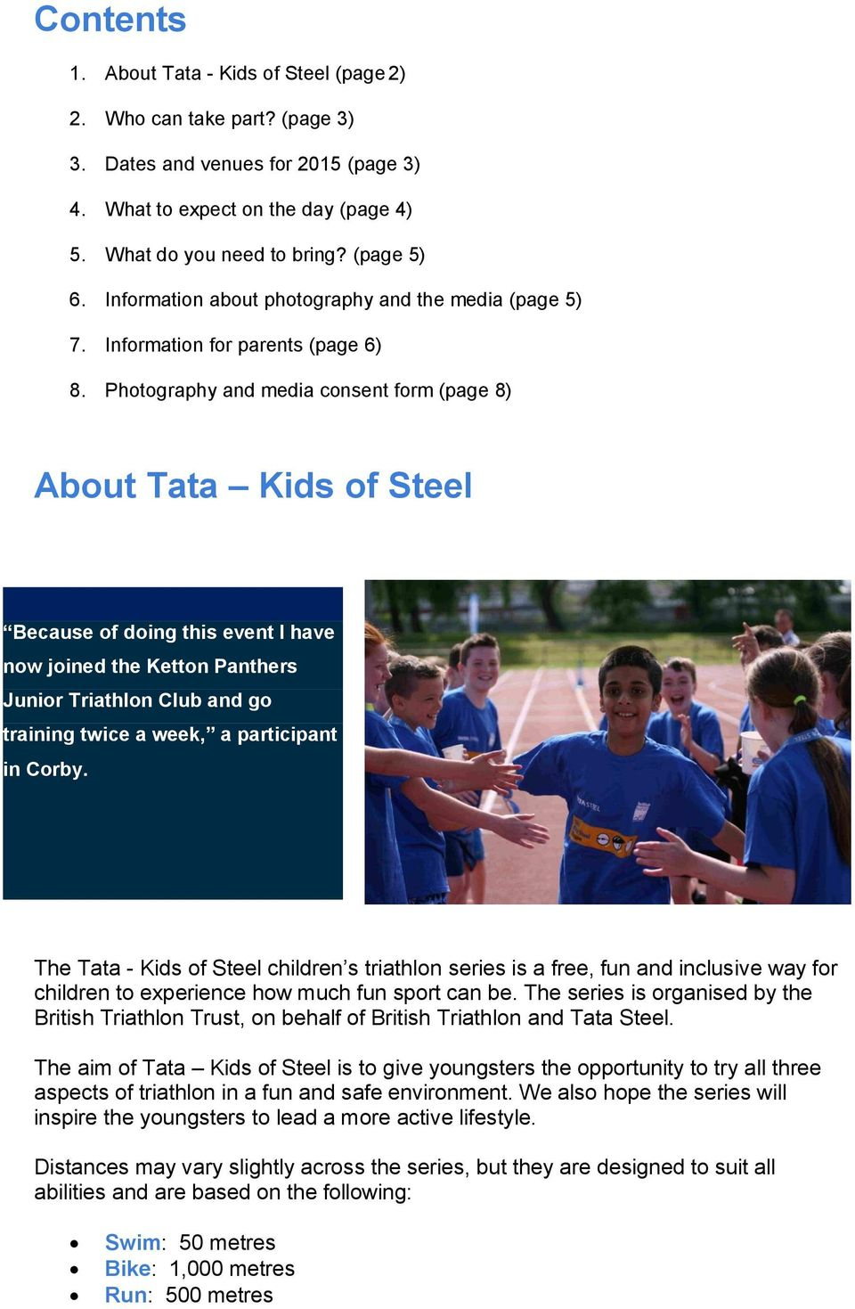 Photography and media consent form (page 8) About Tata Kids of Steel Because of doing this event I have now joined the Ketton Panthers Junior Triathlon Club and go training twice a week, a