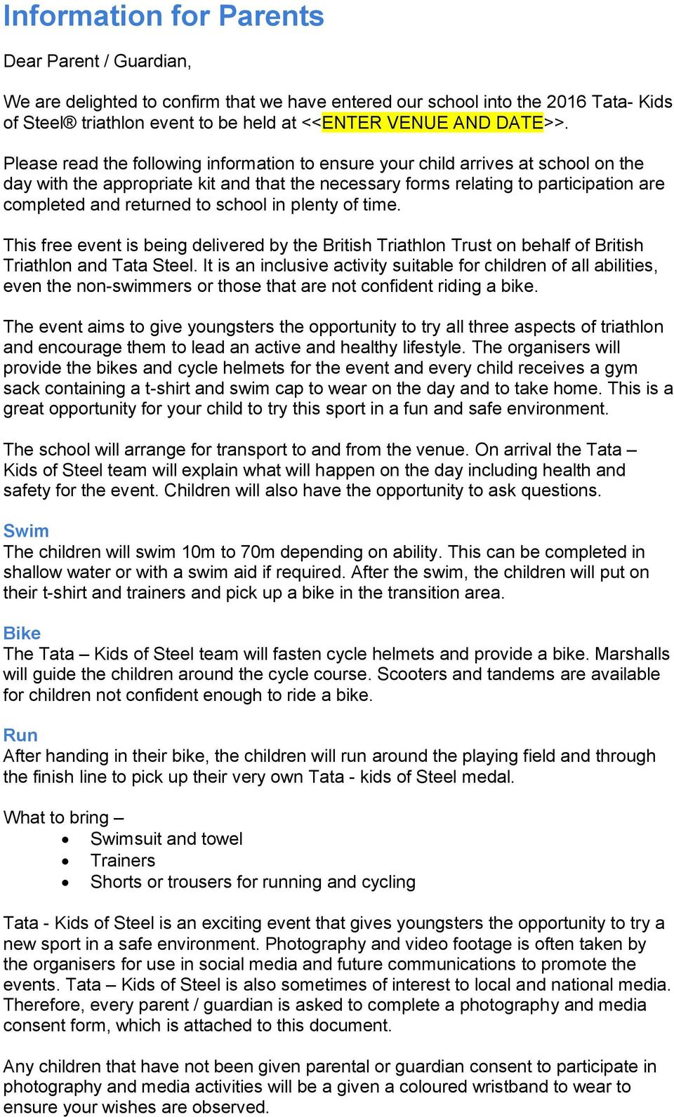 school in plenty of time. This free event is being delivered by the British Triathlon Trust on behalf of British Triathlon and Tata Steel.