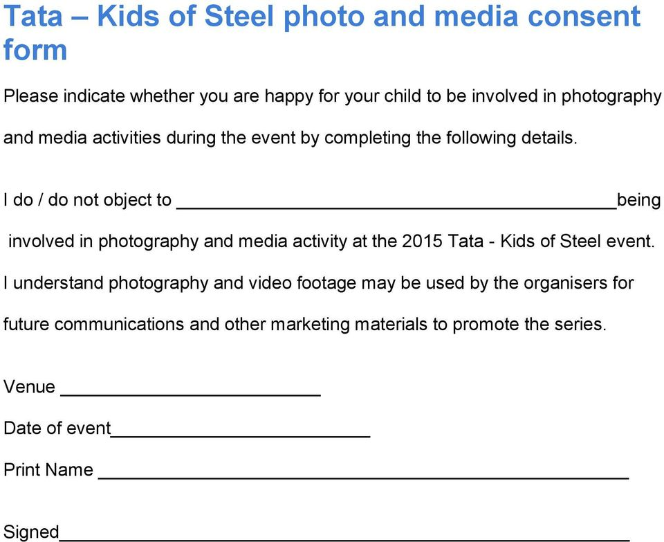 I do / do not object to being involved in photography and media activity at the 2015 Tata - Kids of Steel event.