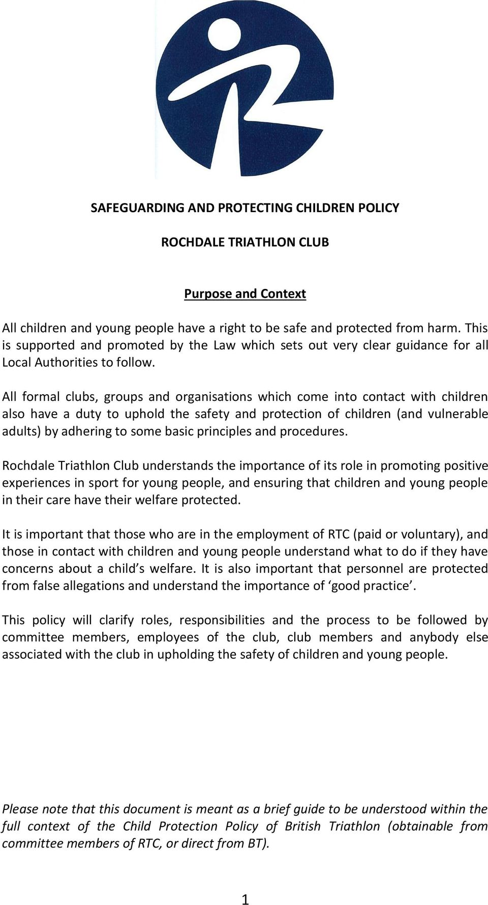 All formal clubs, groups and organisations which come into contact with children also have a duty to uphold the safety and protection of children (and vulnerable adults) by adhering to some basic