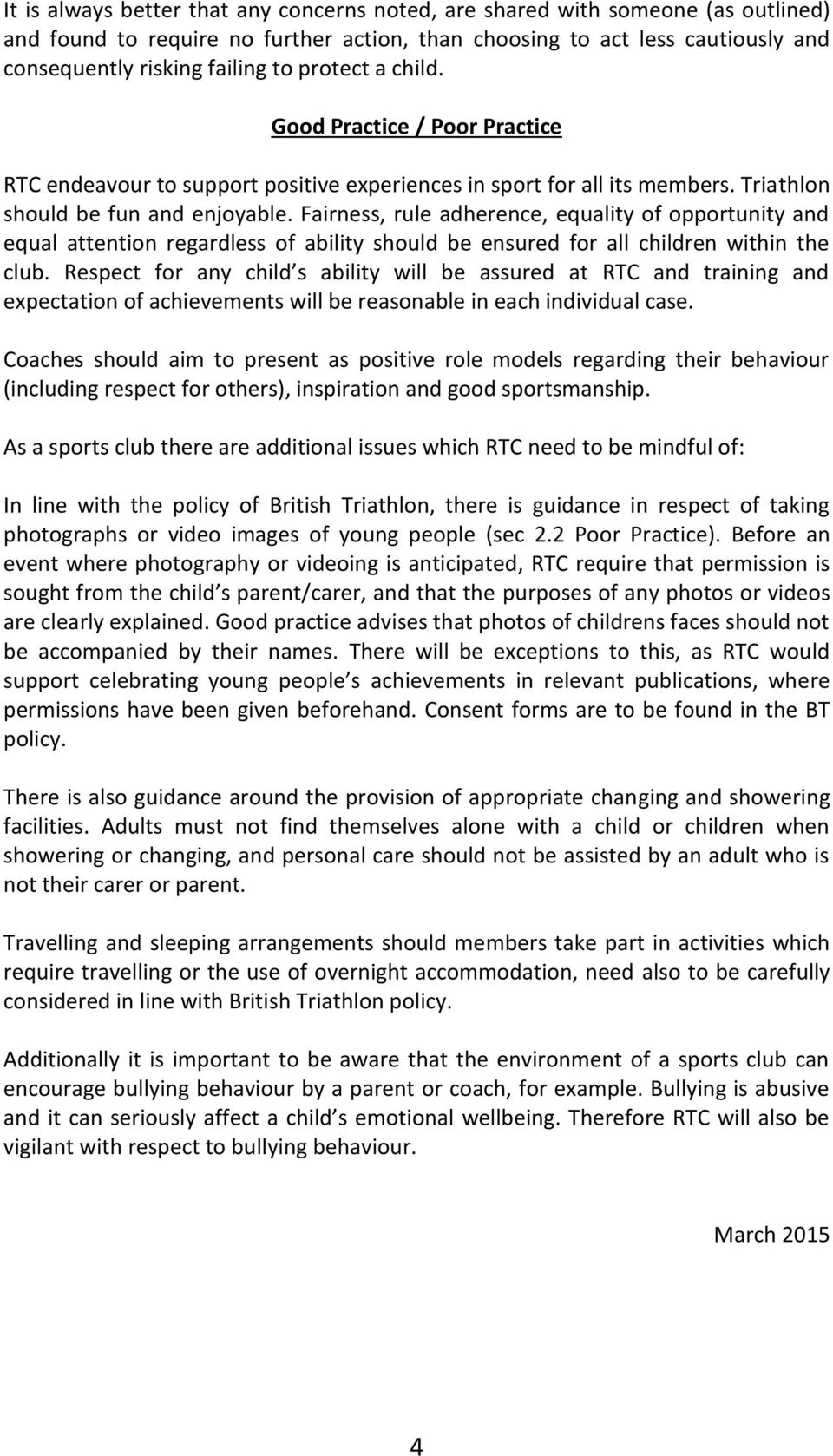 Fairness, rule adherence, equality of opportunity and equal attention regardless of ability should be ensured for all children within the club.
