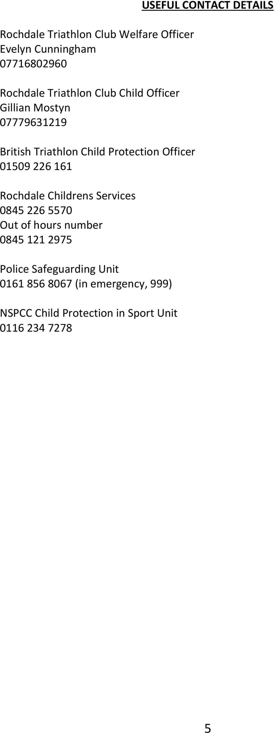 Childrens Services 0845 226 5570 Out of hours number 0845 121 2975 Police Safeguarding Unit 0161 856
