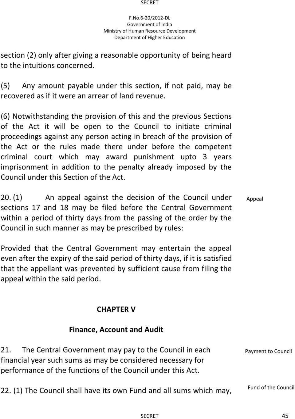 (6) Notwithstanding the provision of this and the previous Sections of the Act it will be open to the Council to initiate criminal proceedings against any person acting in breach of the provision of