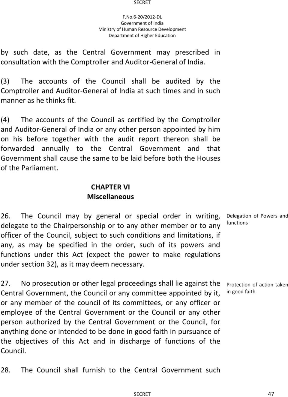 (4) The accounts of the Council as certified by the Comptroller and Auditor-General of India or any other person appointed by him on his before together with the audit report thereon shall be