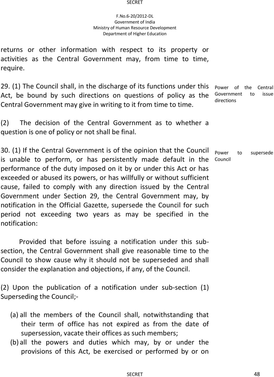 Power of the Central Government to issue directions (2) The decision of the Central Government as to whether a question is one of policy or not shall be final. 30.