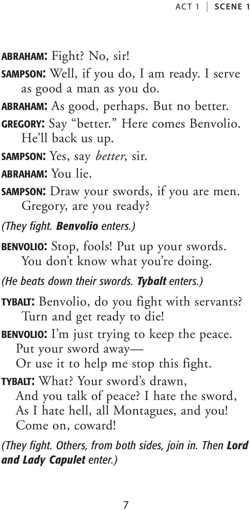 Put up your swords. You don t know what you re doing. (He beats down their swords. Tybalt enters.) TYBALT: Benvolio, do you fight with servants? Turn and get ready to die!