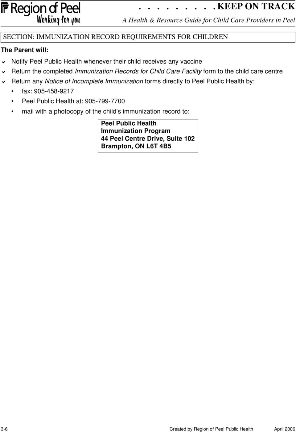 Peel Public Health by: fax: 905-458-9217 Peel Public Health at: 905-799-7700 mail with a photocopy of the child s immunization record to: