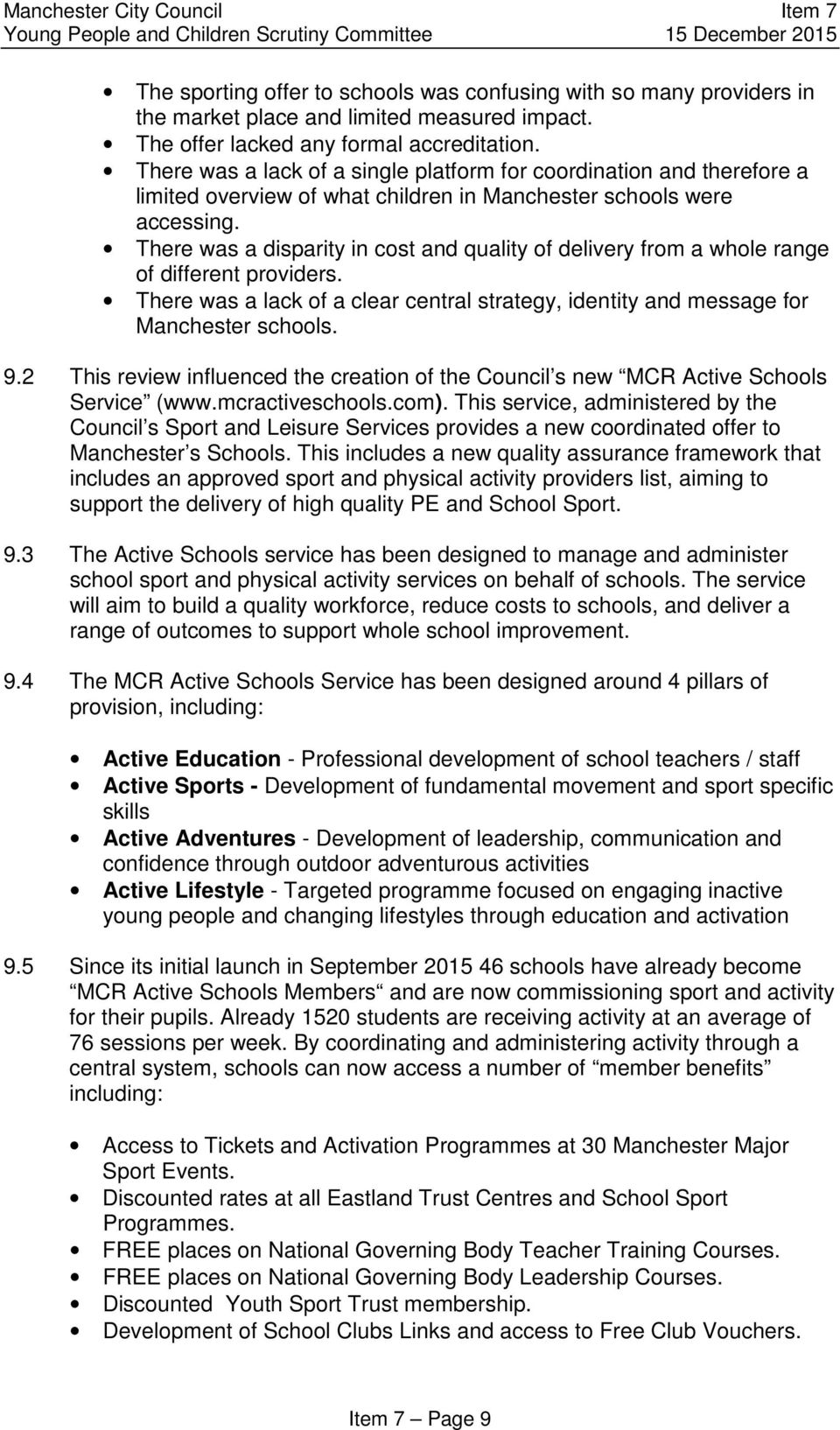 There was a disparity in cost and quality of delivery from a whole range of different providers. There was a lack of a clear central strategy, identity and message for Manchester schools. 9.
