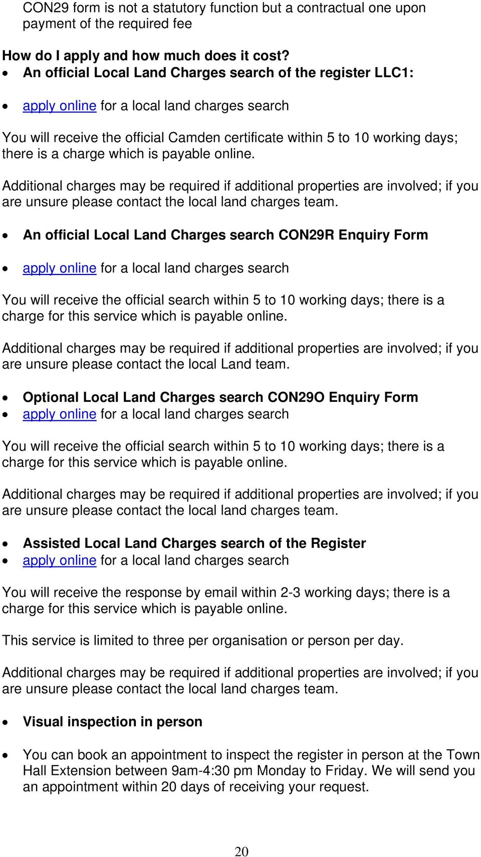 charge which is payable online. Additional charges may be required if additional properties are involved; if you are unsure please contact the local land charges team.