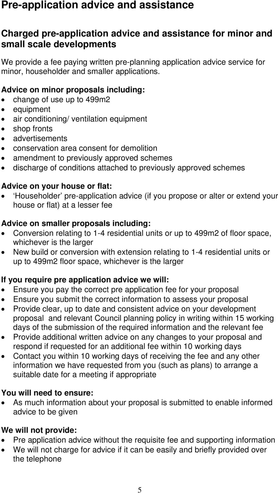 Advice on minor proposals including: change of use up to 499m2 equipment air conditioning/ ventilation equipment shop fronts advertisements conservation area consent for demolition amendment to