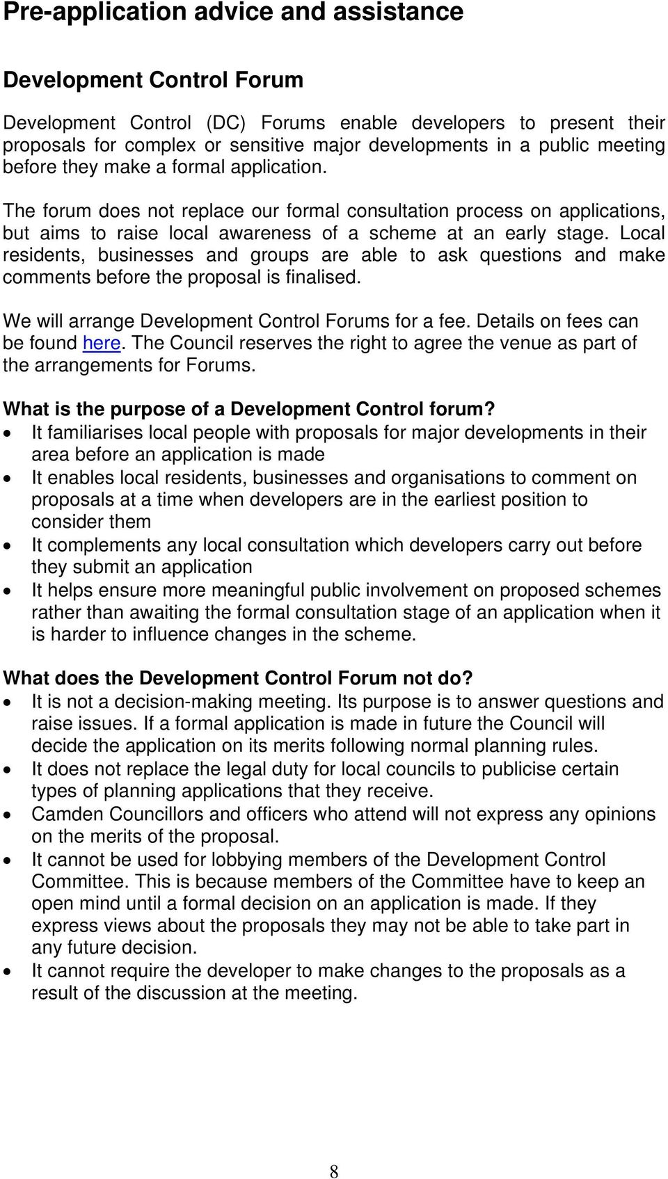 Local residents, businesses and groups are able to ask questions and make comments before the proposal is finalised. We will arrange Development Control Forums for a fee.