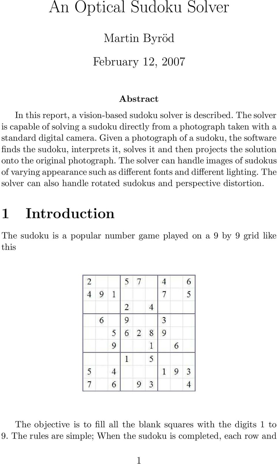 Given a photograph of a sudoku, the software finds the sudoku, interprets it, solves it and then projects the solution onto the original photograph.