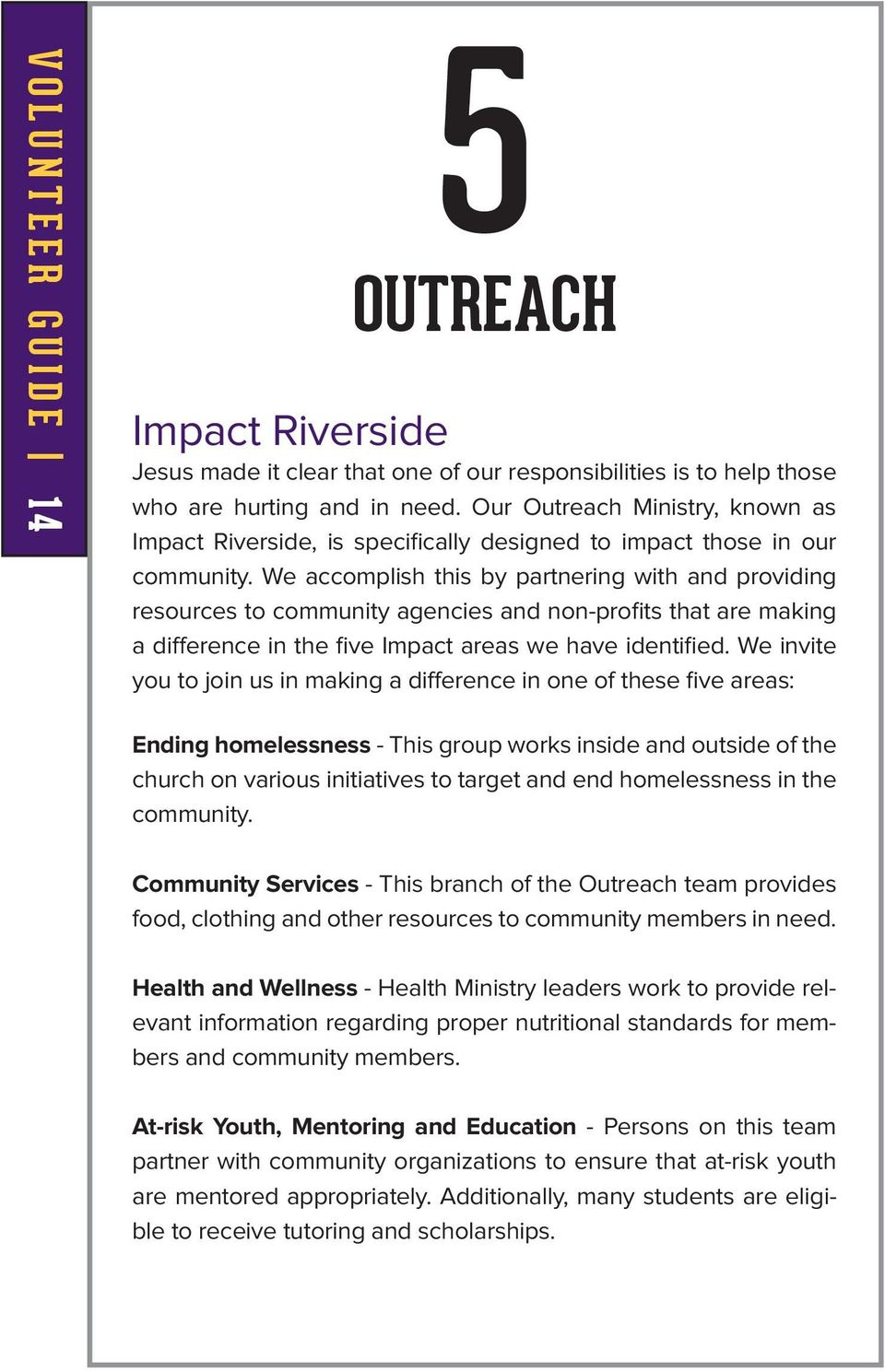 We accomplish this by partnering with and providing resources to community agencies and non-profits that are making a difference in the five Impact areas we have identified.