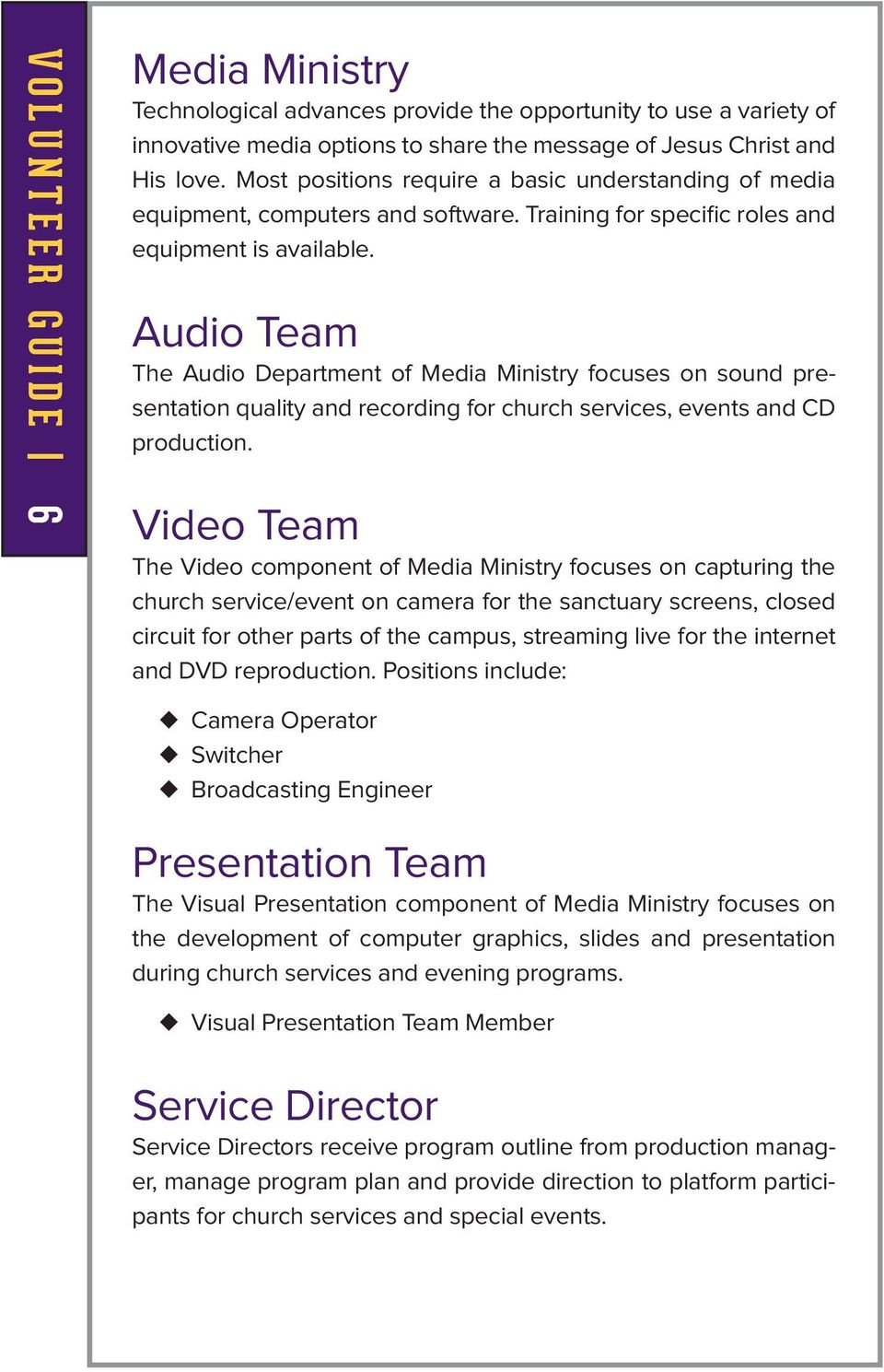 Audio Team The Audio Department of Media Ministry focuses on sound presentation quality and recording for church services, events and CD production.