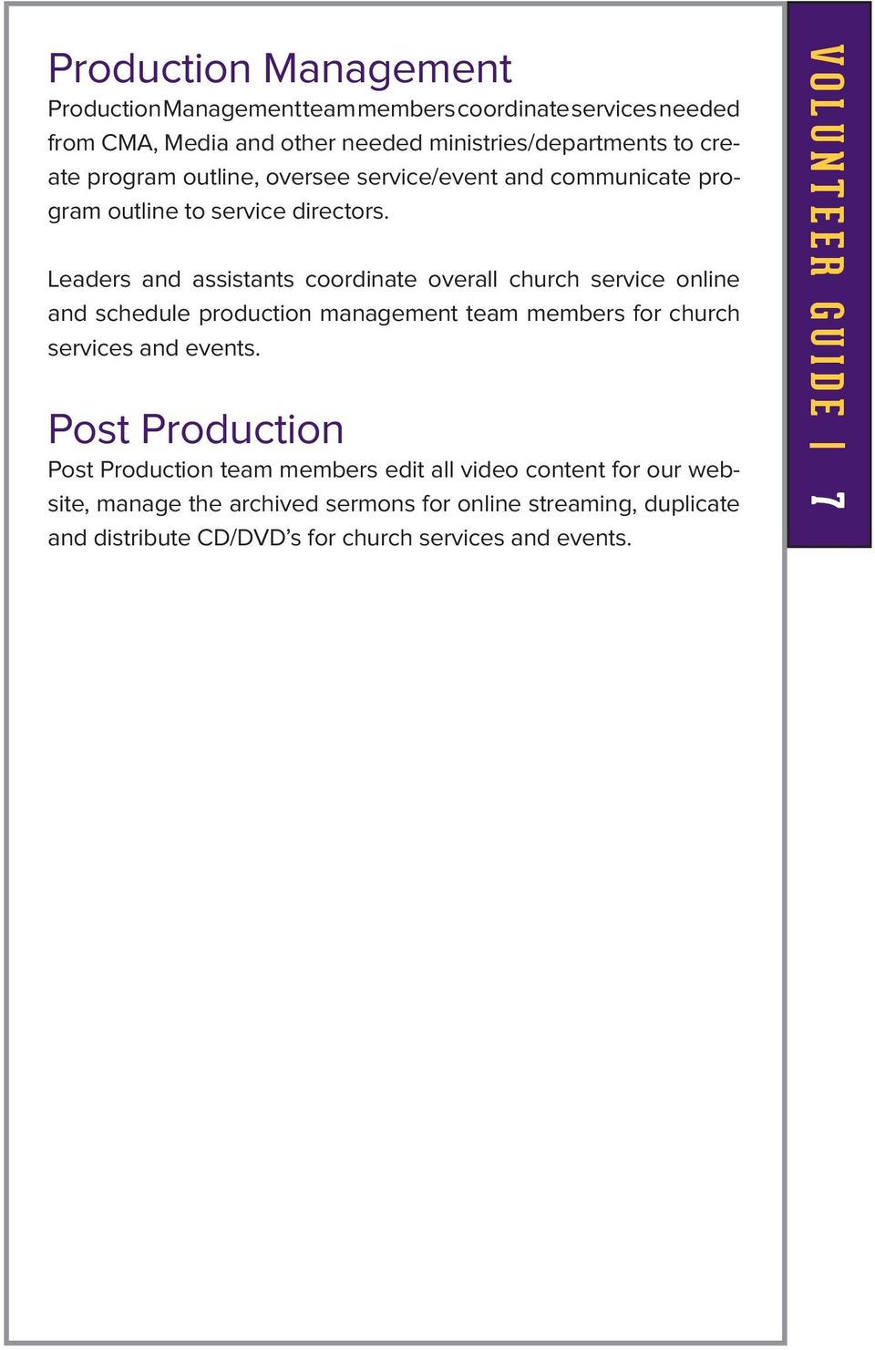 Leaders and assistants coordinate overall church service online and schedule production management team members for church services and events.
