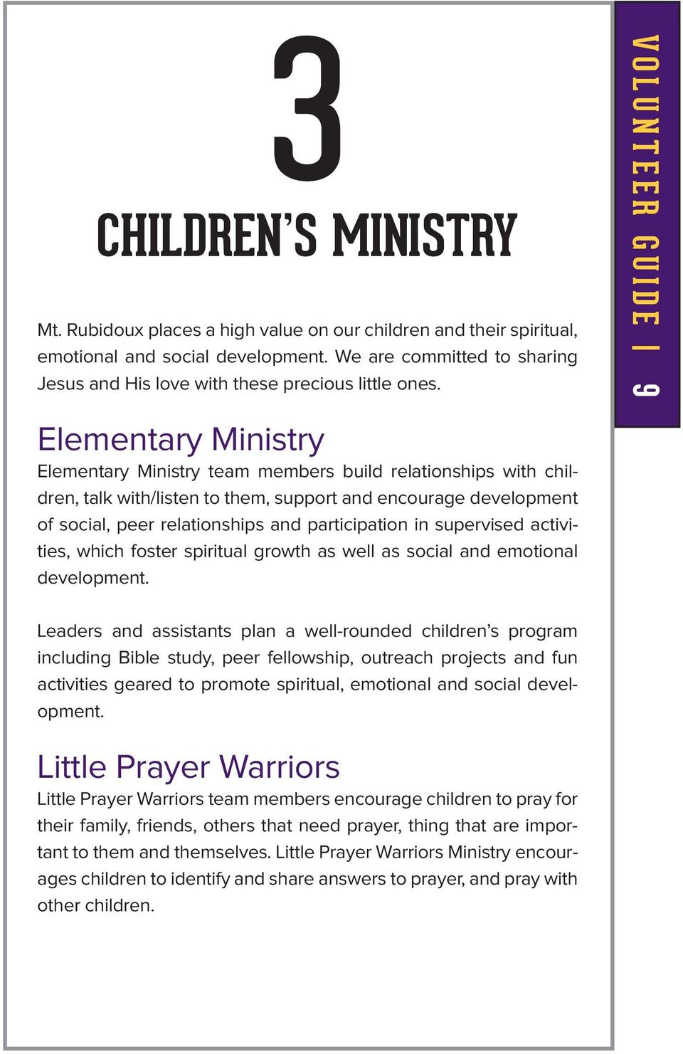 VOLUNTEER GUIDE 9 Elementary Ministry Elementary Ministry team members build relationships with children, talk with/listen to them, support and encourage development of social, peer relationships and