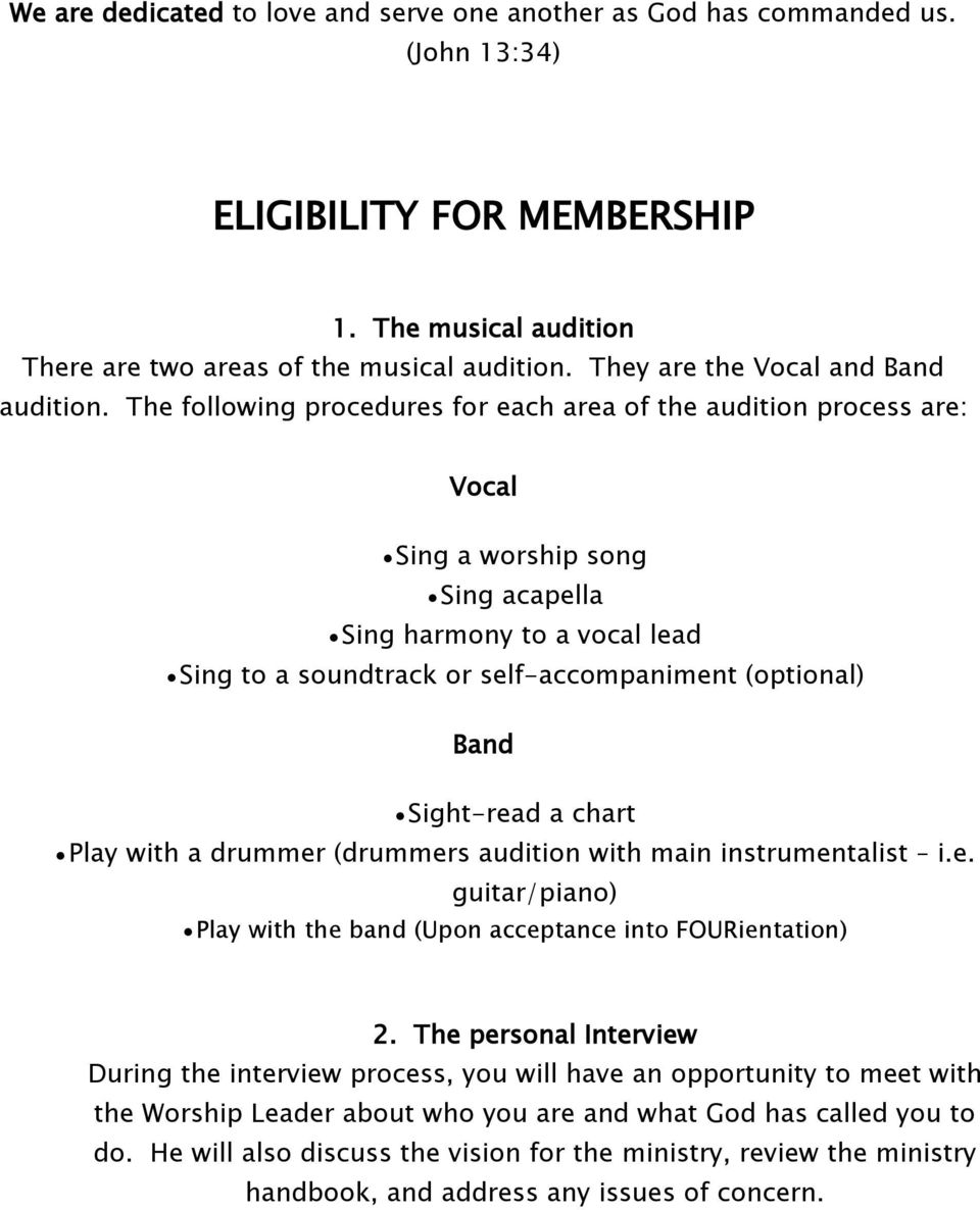 The following procedures for each area of the audition process are: Vocal Sing a worship song Sing acapella Sing harmony to a vocal lead Sing to a soundtrack or self-accompaniment (optional) Band