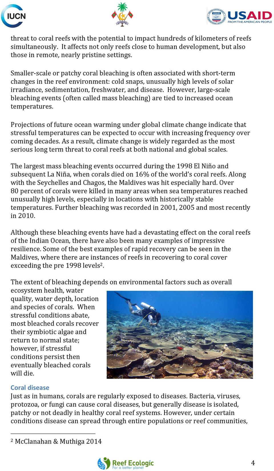 Smaller- scale or patchy coral bleaching is often associated with short- term changes in the reef environment: cold snaps, unusually high levels of solar irradiance, sedimentation, freshwater, and