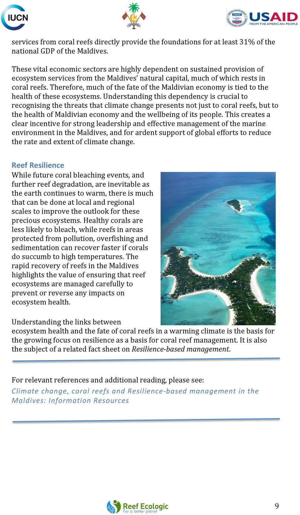 Therefore, much of the fate of the Maldivian economy is tied to the health of these ecosystems.