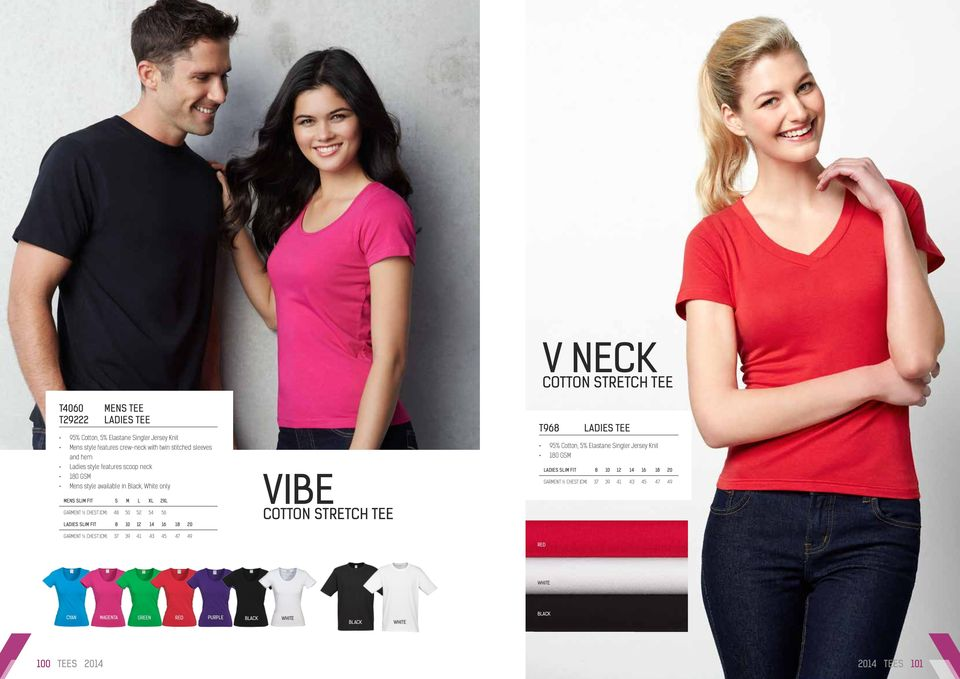 SLIM FIT 8 10 12 14 16 18 20 GARMENT ½ CHEST (CM) 37 39 41 43 45 47 49 VIBE COTTON STRETCH TEE T968 LADIES TEE 95% Cotton, 5% Elastane Singler Jersey Knit 180