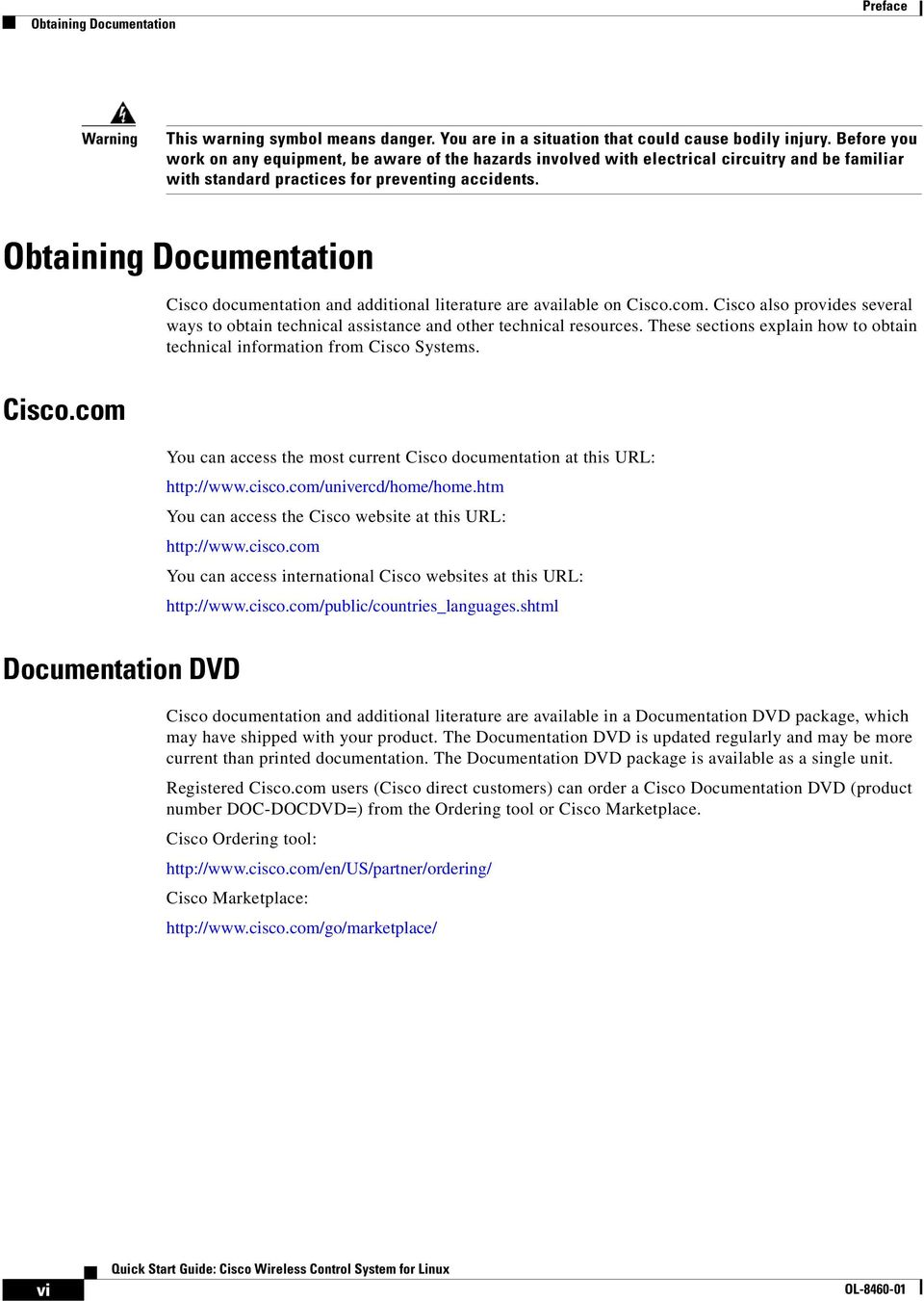 Obtaining Documentation Cisco documentation and additional literature are available on Cisco.com. Cisco also provides several ways to obtain technical assistance and other technical resources.